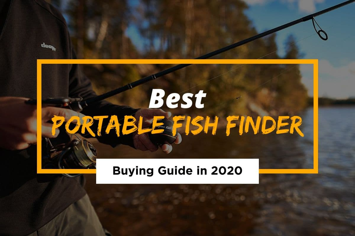 6 Best Portable Fish Finders – How to Choose the Best Fish Detection Unit