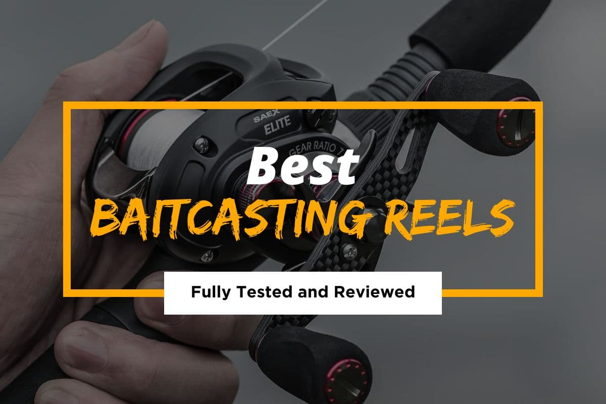 Best Baitcasting Reels Tested and Reviewed for 2021