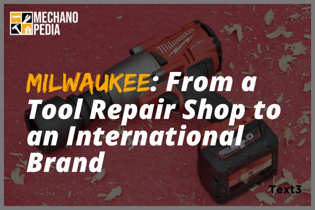 [BG] Milwaukee-From-a-Tool-Repair-Shop-to-an-International-Brand