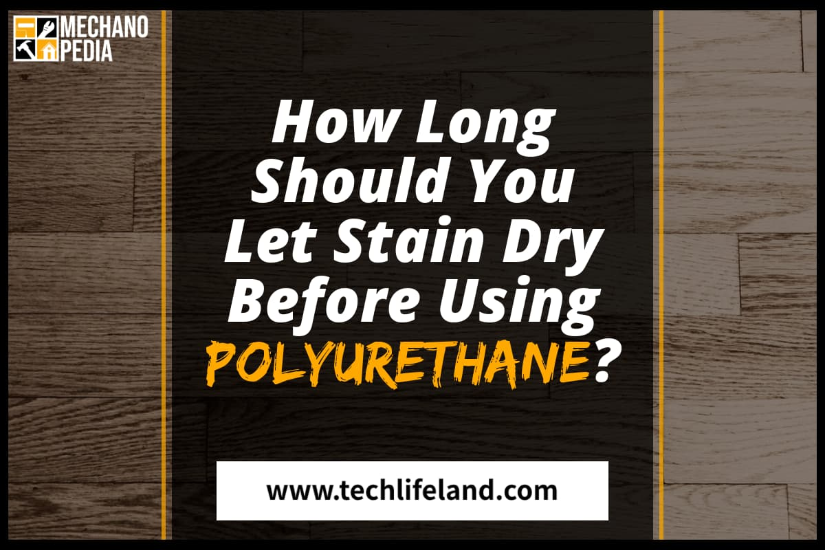 [Cover] How Long to Let Stain Dry Before Polyurethane