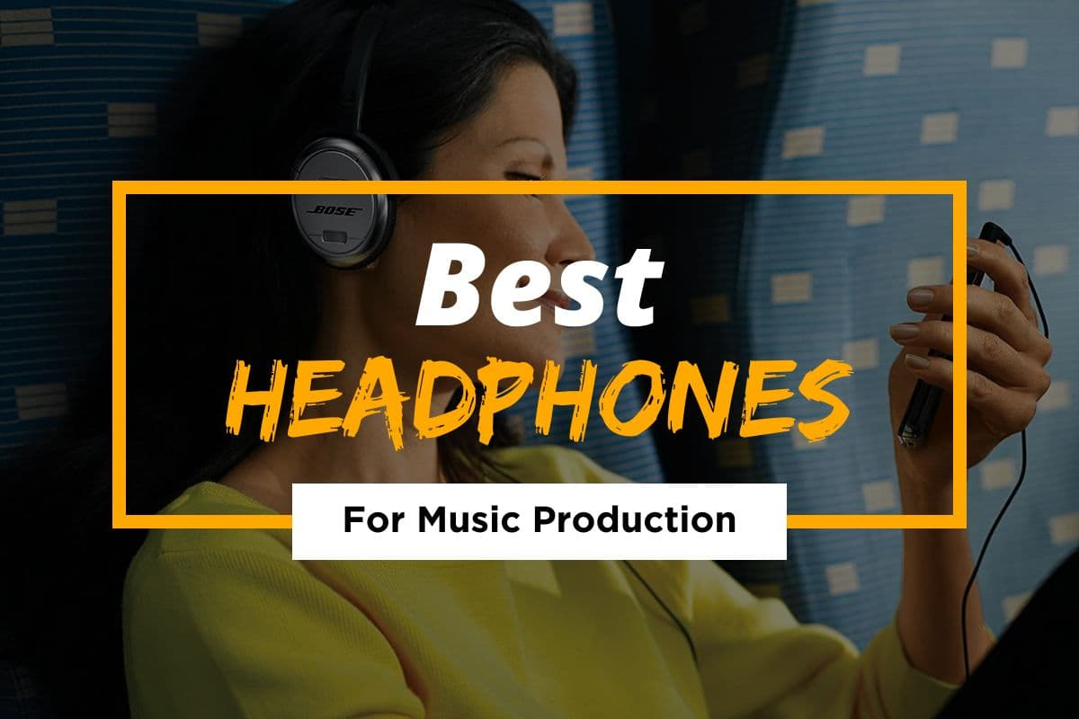 Best Headphones For Music Production in 2021