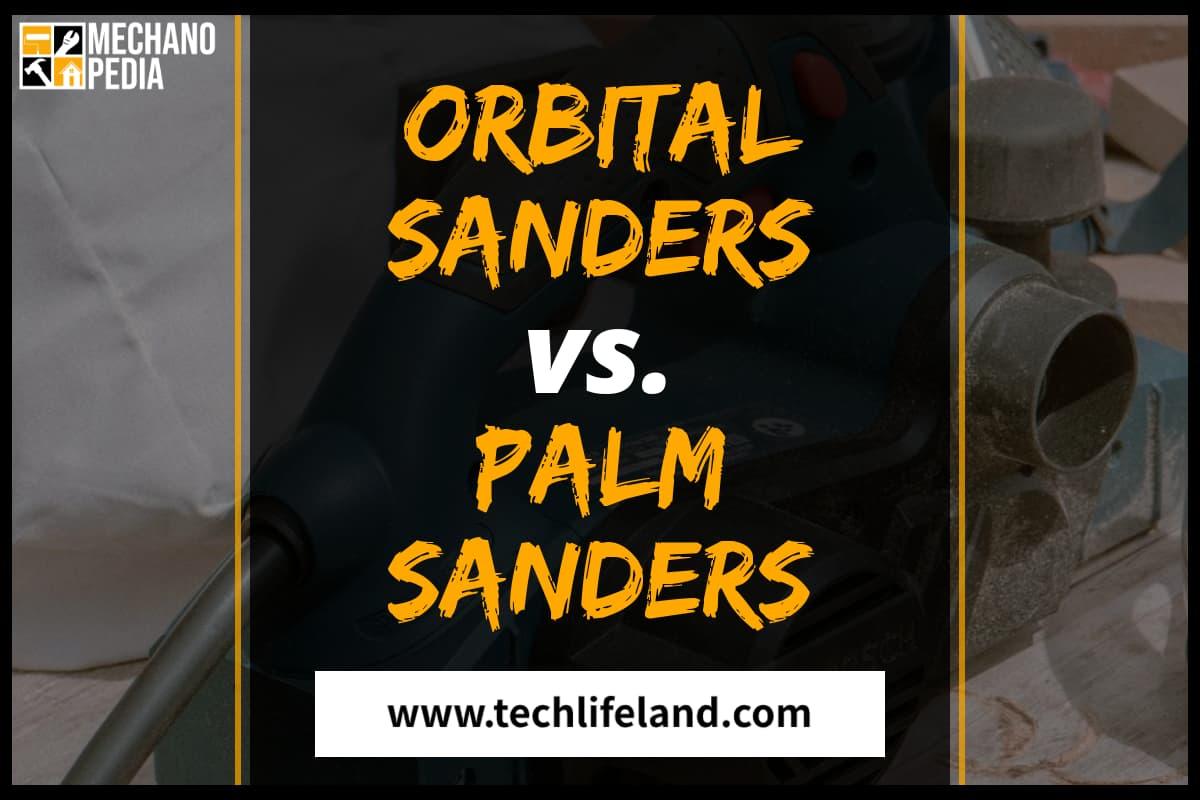 [Cover] Orbital Sander vs Palm Sander
