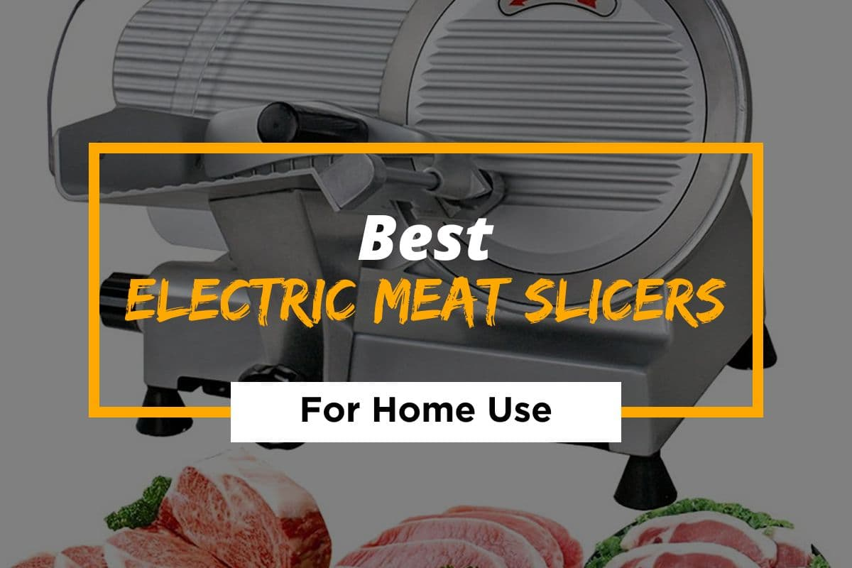 Best Electric Meat Slicers for Home Use of 2021
