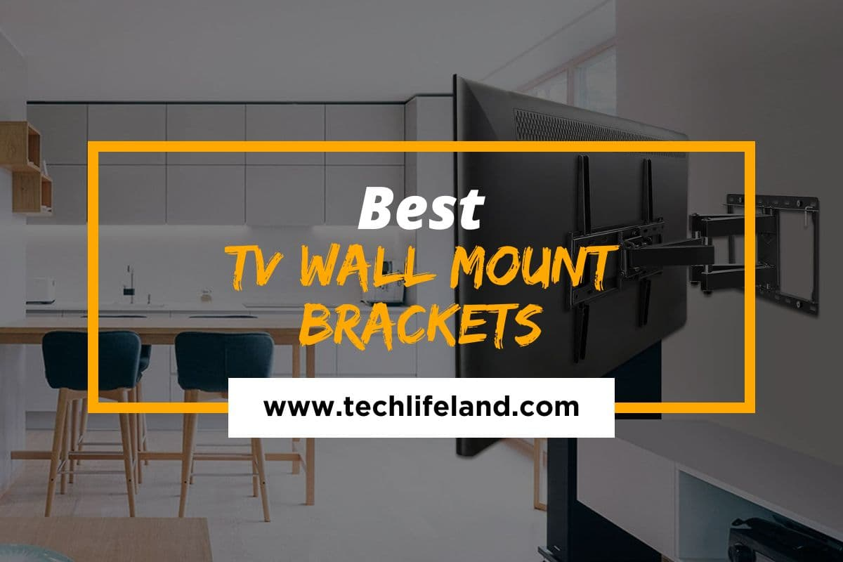 8 Best TV Wall Mount Brackets – The Perfect Mounts for Your TV