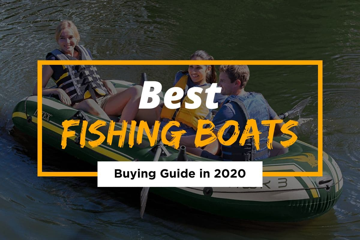 Best Fishing Boats of 2021 – How to Get the Boat of Your Dreams