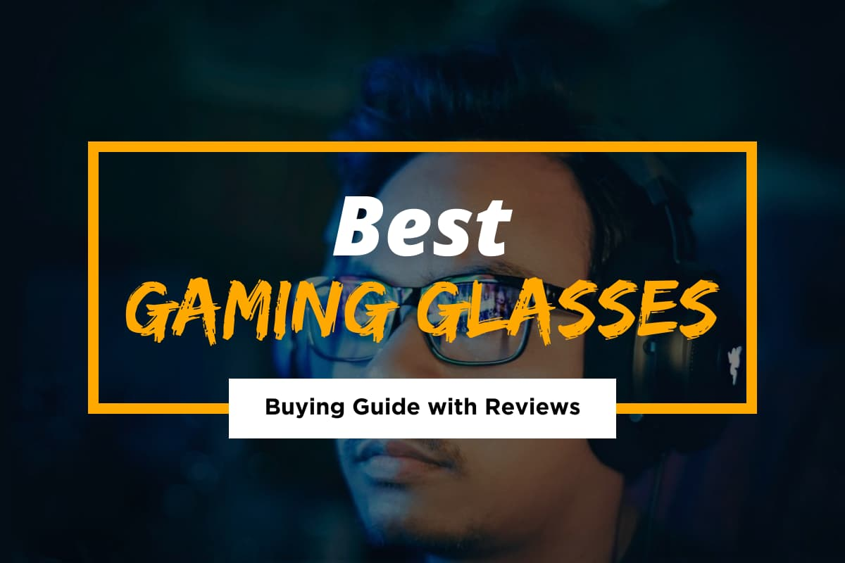 Top 5 Best Gaming Glasses & How to Buy Them